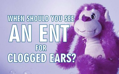 When should you see an ENT for clogged ears?