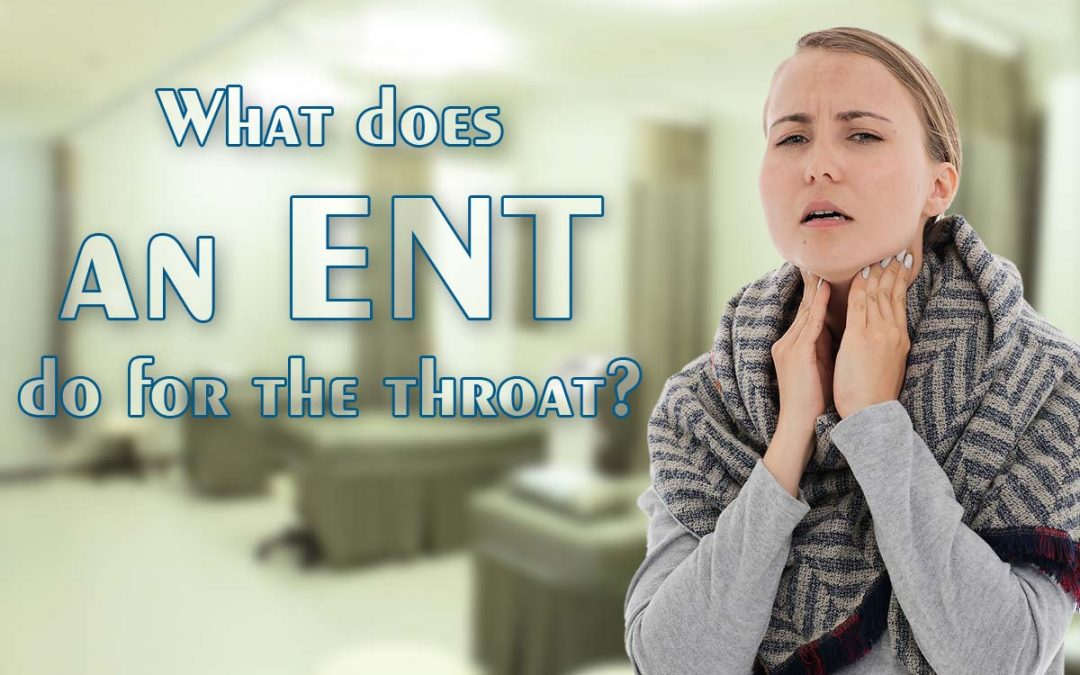 What does an ENT do for the throat?